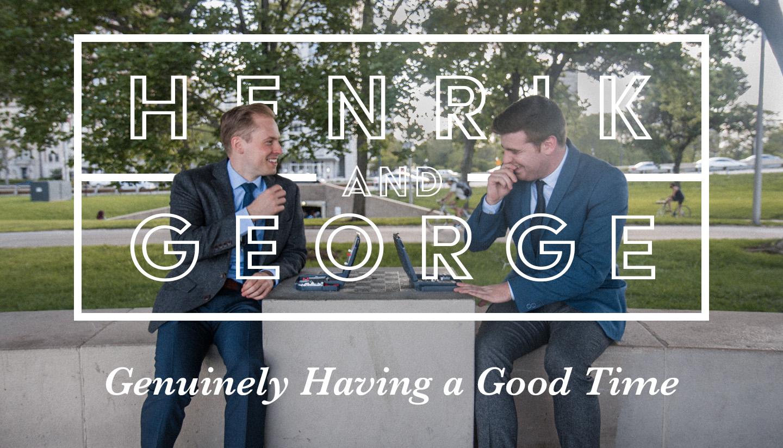 Henrik & George: Genuinely Having a Good Time
