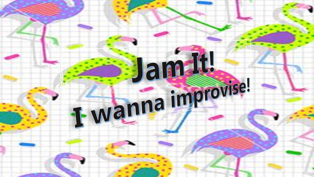 Jam It! I Wanna Improvise!