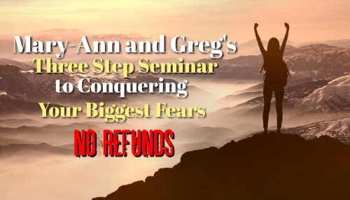 Mary-Ann and Greg's Three Step Seminar to Conquering Your Biggest Fears (No Refunds)
