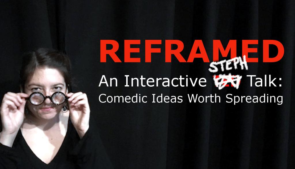 REFRAMED: An Interactive STEPH Talk