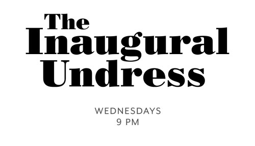 The Inaugural Undress