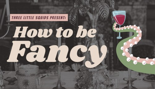 Three Little Squids Present: How to be Fancy