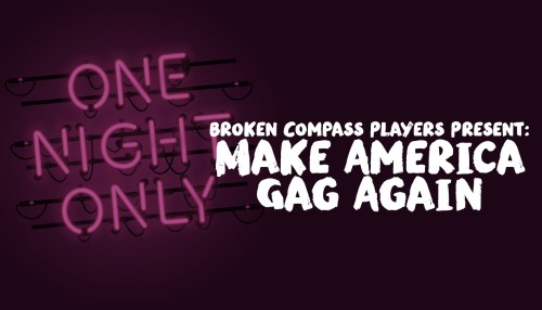 Broken Compass Players Present: Make America Gag Again