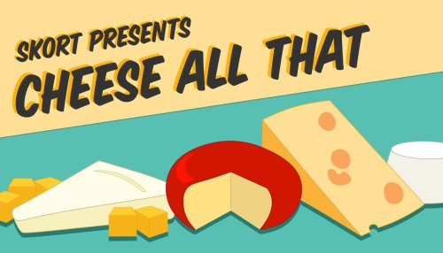 SKORT Presents: Cheese All That