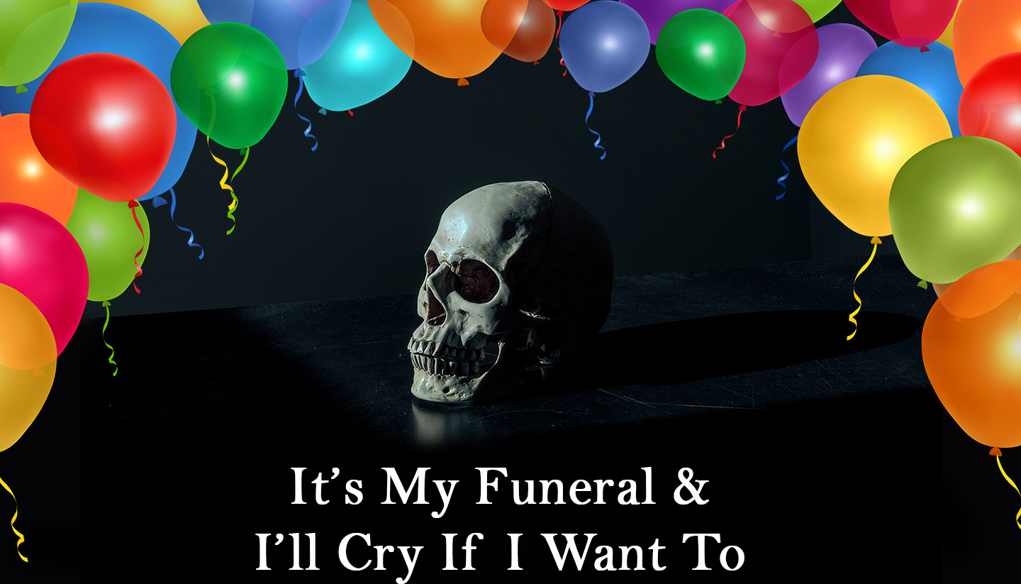 It's My Funeral & I'll Cry If I Want To