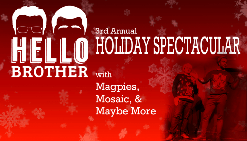 Hello Brother 3rd Annual Holiday Spectacular