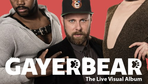 GAYERBEAR The Live Visual Album