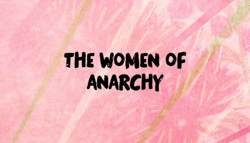 The Women of ANARCHY