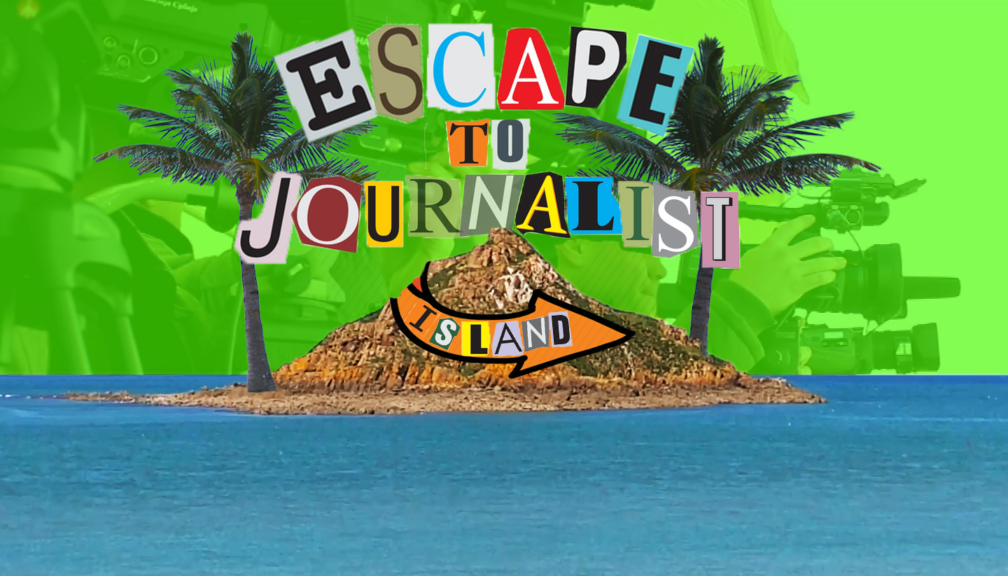 Escape to Journalist Island
