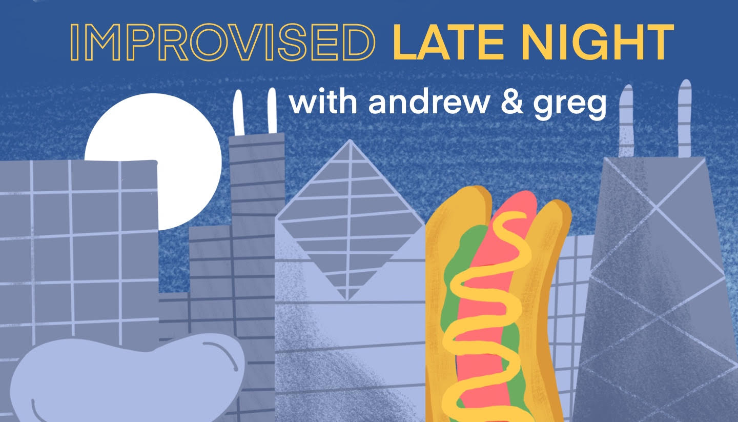 Improvised Late Night with Andrew and Greg