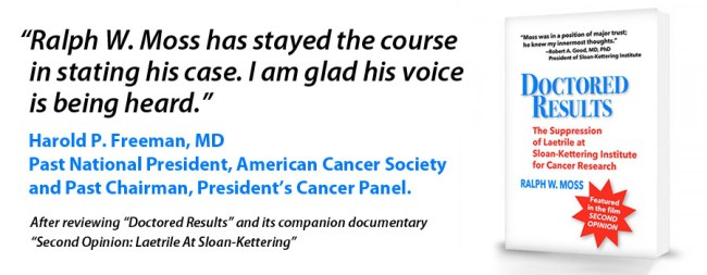 Doctored Results: The Suppression of Laetrile at Sloan-Kettering Institute for Cancer Research / A first-hand written account of the story of