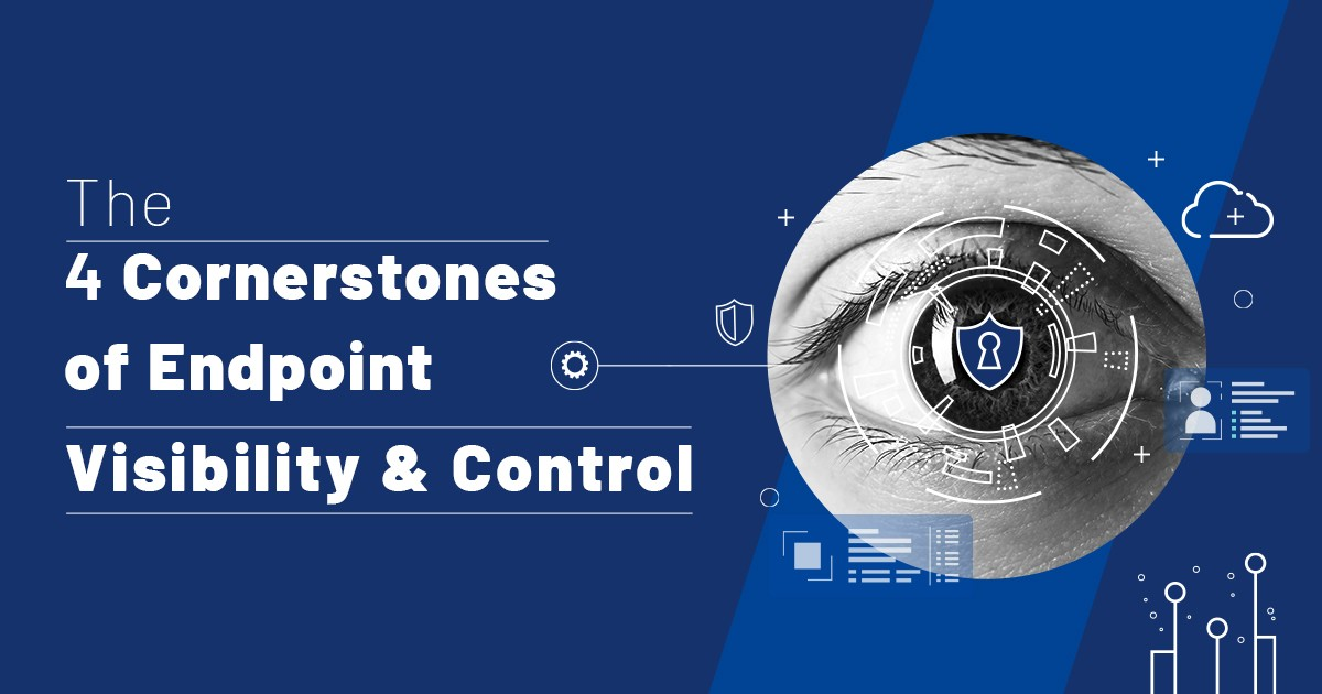 The Four Cornerstones of Endpoint Visibility and Control