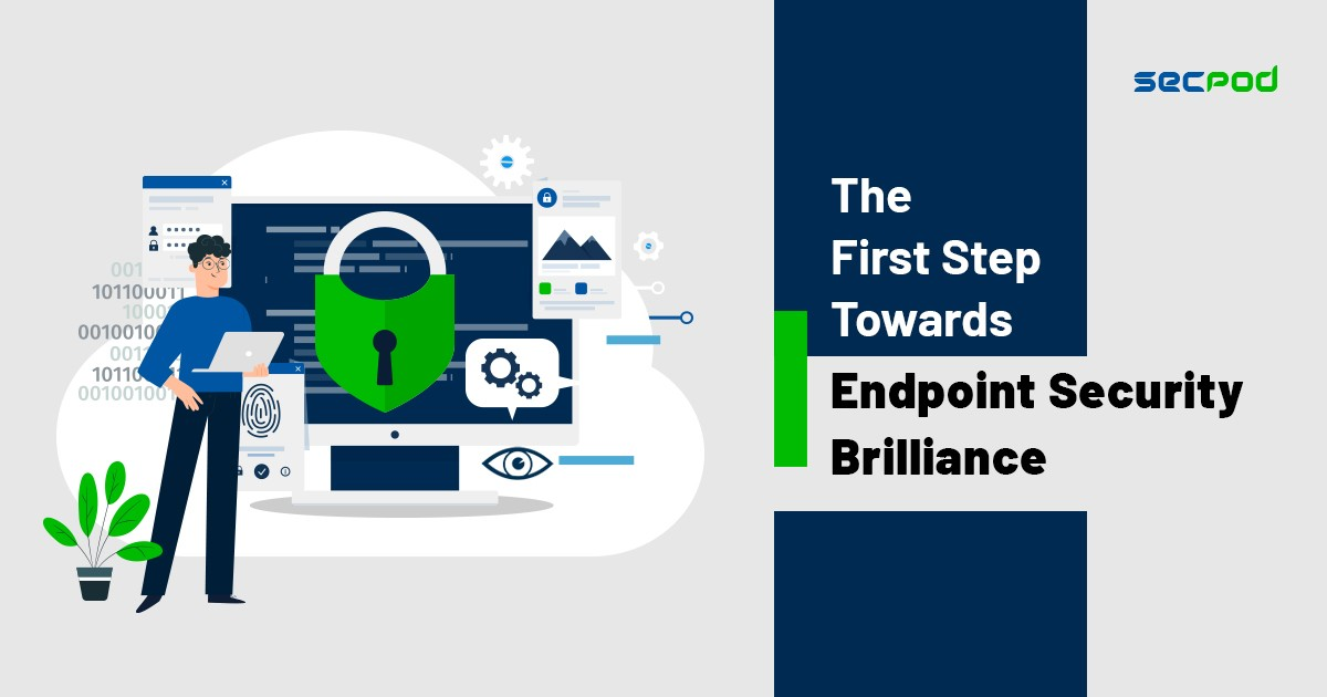 The First Step Towards Endpoint Security Brilliance