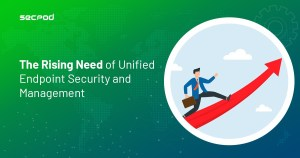 The Rising Need of Unified Endpoint Security and Management
