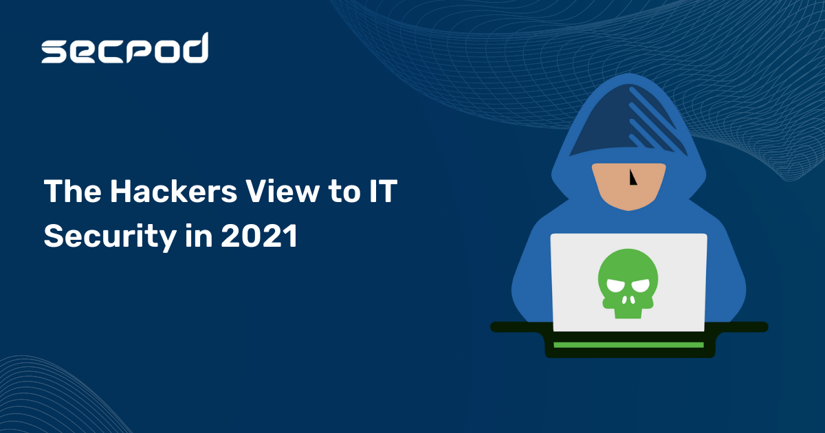 What are the top cybersecurity threats from hackers in 2021? The Hackers view to IT Security.