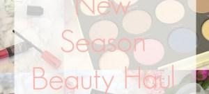 New Season Beauty Haul ♥