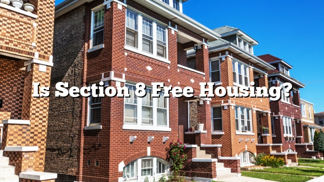 Is Section 8 Free Housing?
