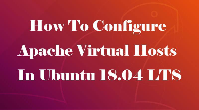 How To Configure Apache Virtual Hosts In Ubuntu 18.04 LTS