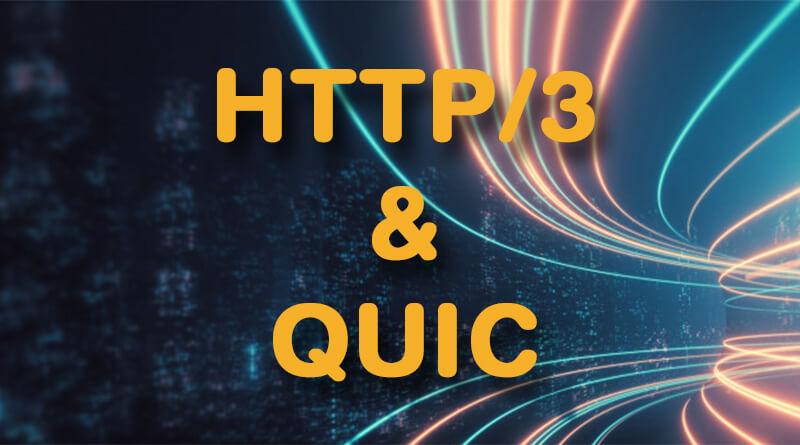 HTTP/3 & QUIC