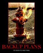 Backups Plans - It's good to have them.