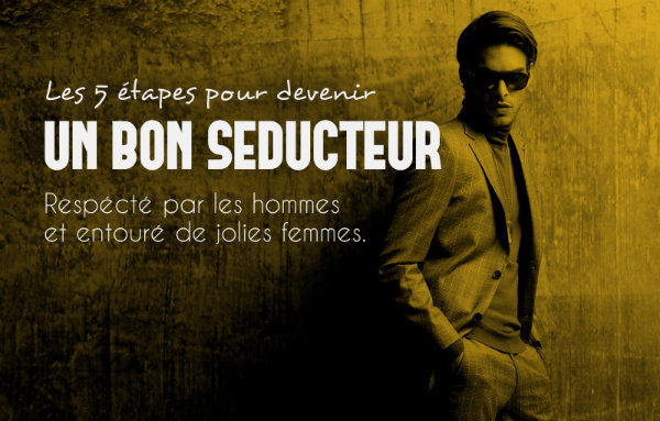 comment devenir un bon seducteur