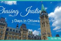 3 Days in Ottawa: Chasing Justin in Canada's Capital