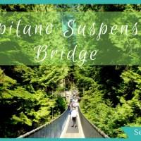 A Visit to Capilano Suspension Bridge Park: Vancouver's Most Popular Tourist Attraction
