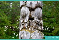 Exploring British Columbia's Totem Poles and the Best Places to Find Them!