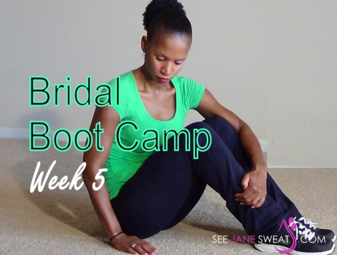 Bridal Boot Camp Week 5
