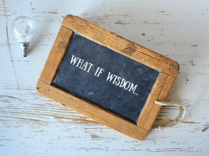 What if Wisdom…