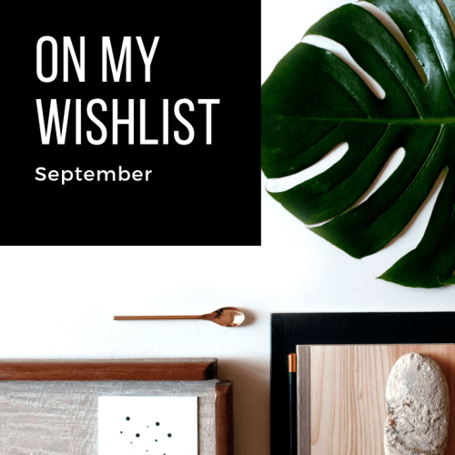 On My Wishlist: September