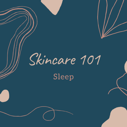 Skincare 101: Sleep