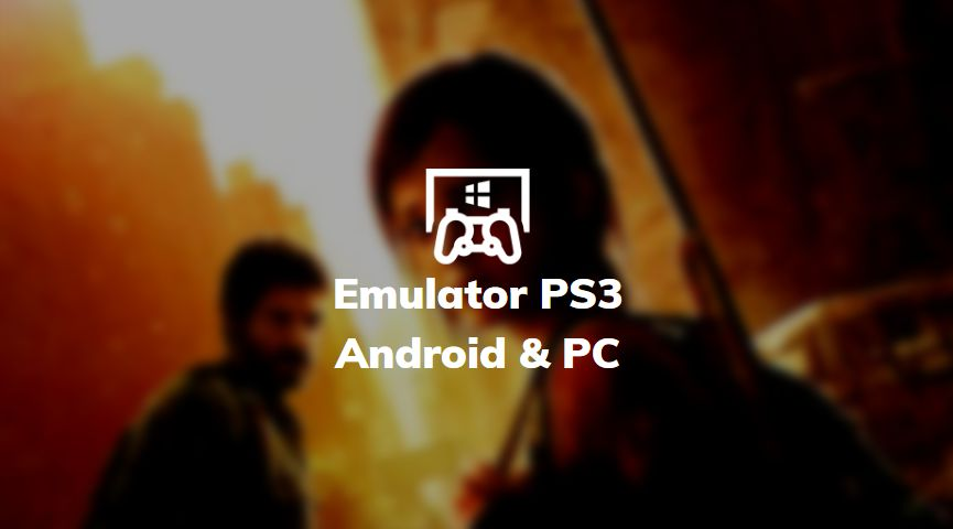 Emulator PS3 Android & PC