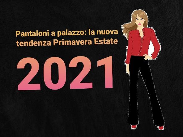 Pantaloni a palazzo: la nuova tendenza Primavera Estate 2021