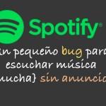 #Spotify: Un pequeño bug para escuchar música {mucha} sin anuncios