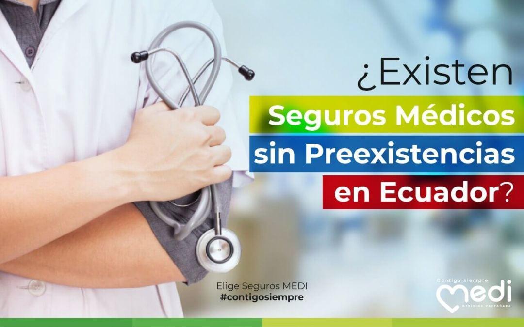 ¿Los seguros privados cubren preexistencias en el Ecuador?