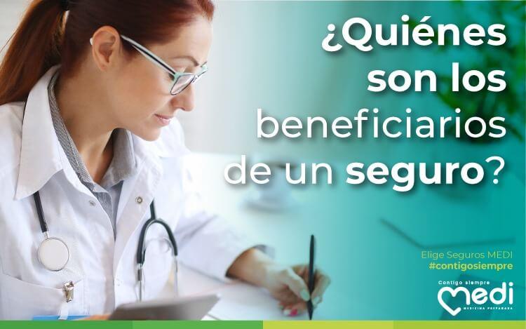 Beneficiarios de un Seguro ¿Quienes son? Entiende este importante concepto sobre los Seguros en Ecuador para que contrates el seguro correcto. Blog MEDI.