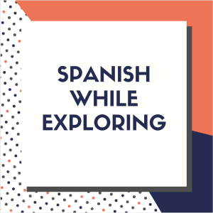 Spanish While Exploring