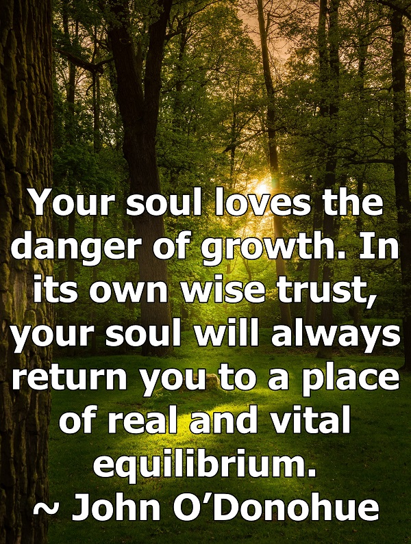 Your soul always has the ability to return you to equilibrium.