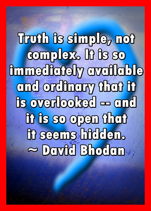 Truth is so simple we tend to overlook it.
