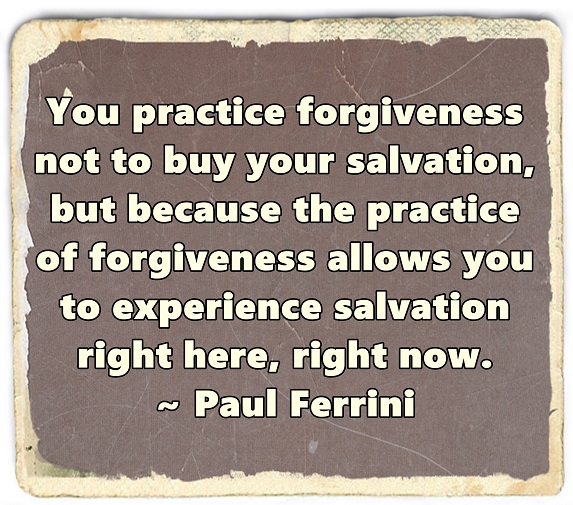 We practice forgiveness because through forgiveness we are instantly granted peace, in this NOW moment.