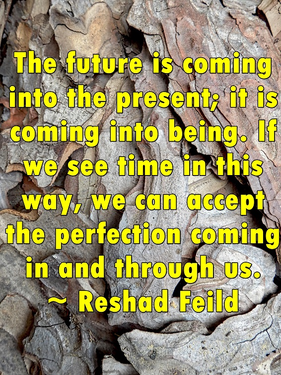 The future is always in the process of becoming, here and now.