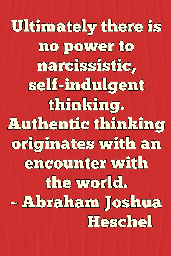 We think our self-absorbed thinking is wise, but original thought is found beyond the self.