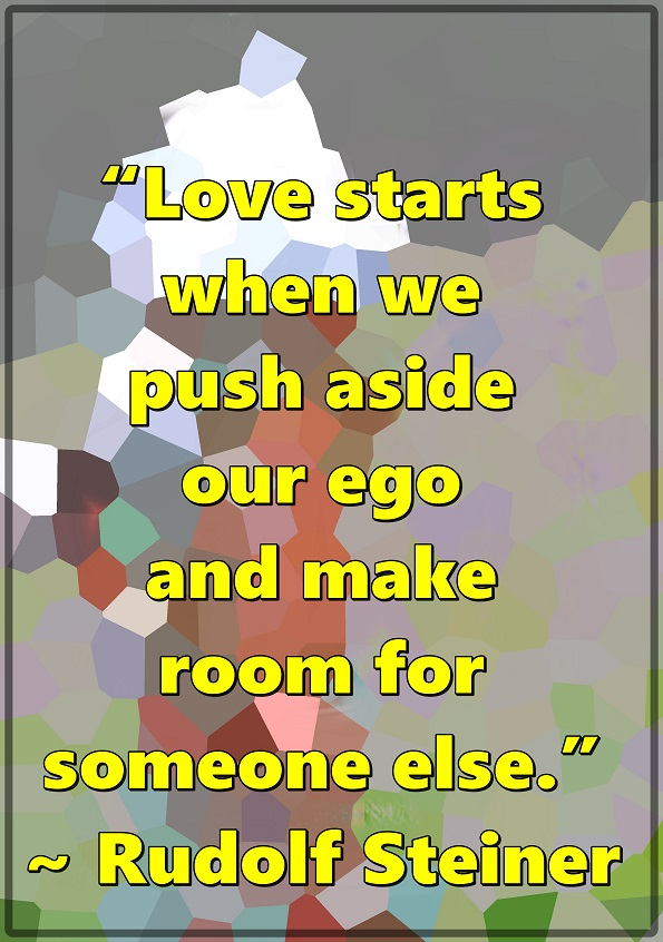 We make room for Love when we push our ego out of the way.