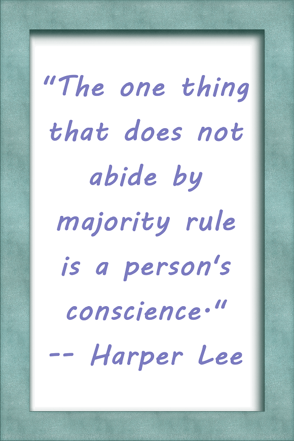 This small picture is a frame and a whiteboard on which a quote from Harper Lee says our consciousness is not altered by majority thinking.