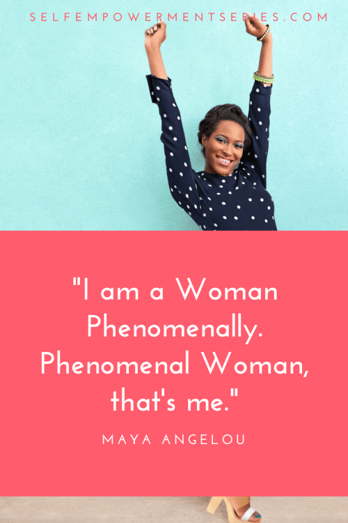 I am a Woman Phenomenally. Phenomenal Woman, that's me - Maya Angelou