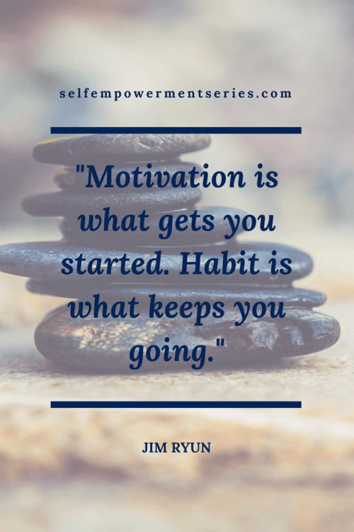 Motivation is what gets you started. Habit is what keeps you going - Jim Ryun