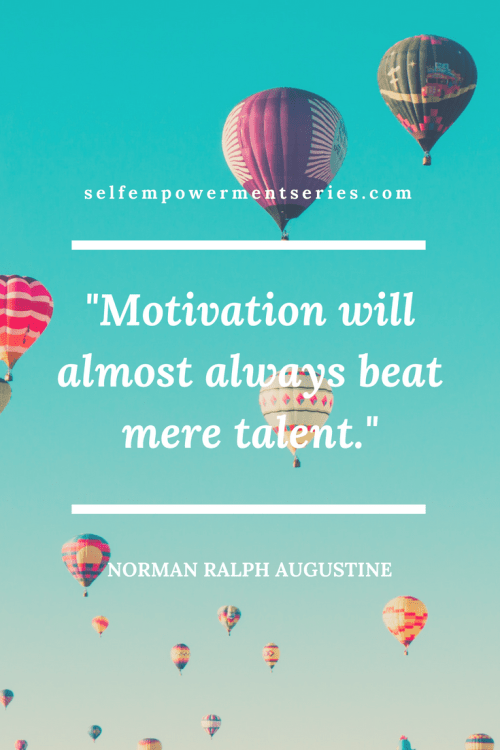 Motivation will almost always beat mere talent - Normal Ralph Augustine