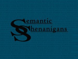 Semantic Shenanigans Episode 1 – Origin Stories