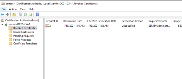 Machine generated alternative text: certsrv [Certification Authority I\Revoked Certificates]  File Action View Help  Certification Authority (Local)  semih-DC01-CA-1  Revoked Cetificates  Issued Certificates  Pending Requests  Failed Requests  Certificate Templates  Request ID  Revocation Date  1/19/2021 1:D3AM  Effective Revocation Date  1/19/2021 1:02AM  Revocation Reason  Unspecified  Requester Name  SEMIH\administr...  Binary